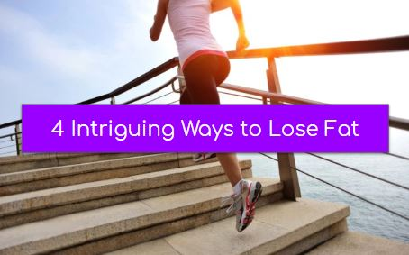 4 Intriguing Ways to Lose Fat
